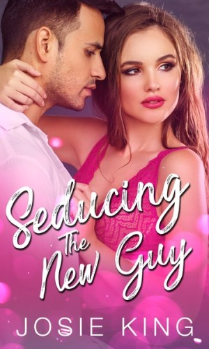 Seducing the New Guy by Josie King