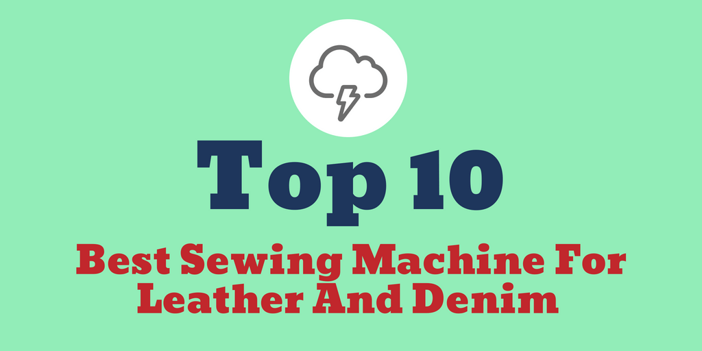 Best Sewing Machine For Leather And Denim 2