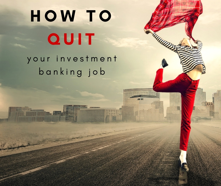 How to quit your investment banking job