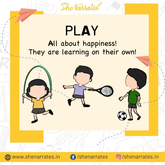 PLAY: It is all about happiness after all. They are learning on their own.