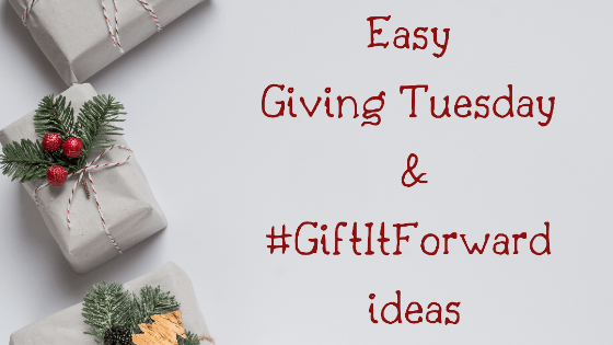 Easy Giving Tuesday & #GiftItForward ideas