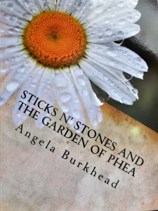 Sticks n Stones and the Garden of Phea by Angela Burkhead