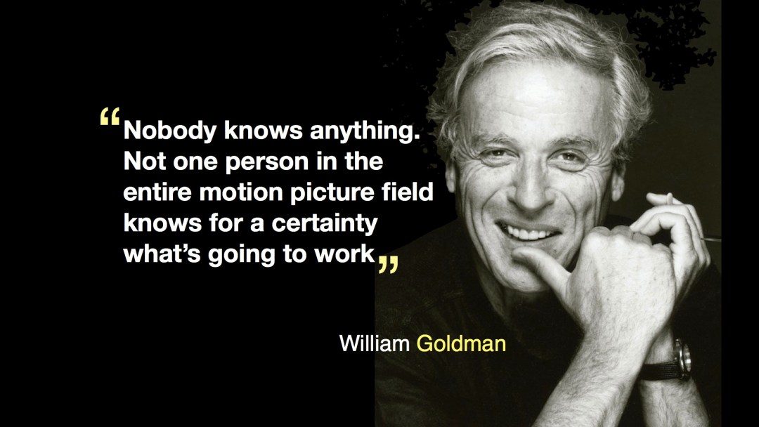 "William Goldman Quote, ""Nobody knows anything"""