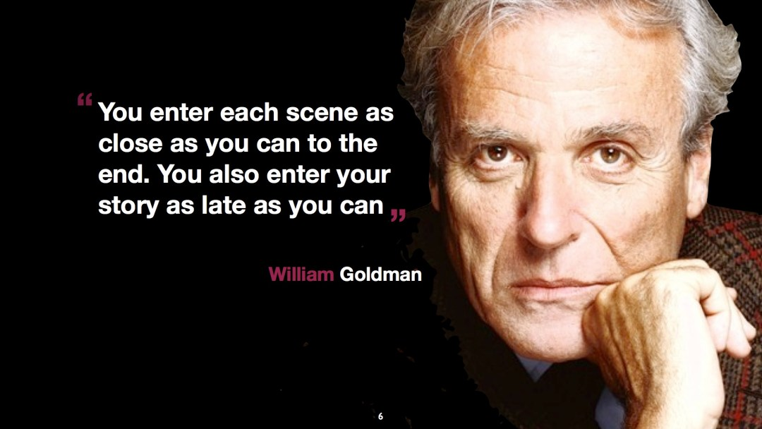 "William Goldman Quote: ""Enter late leave early"""