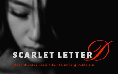 Scarlet Letter D – When Divorce Feels Like the Unforgivable Sin