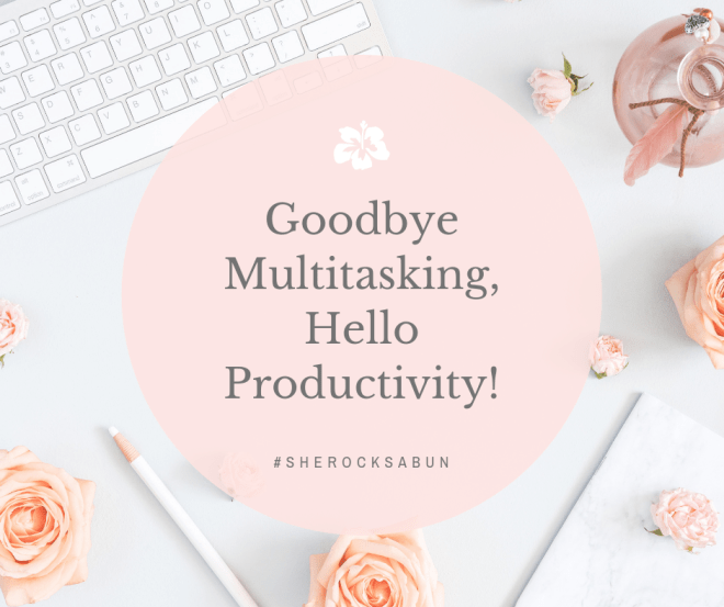 Goodbye multitasking, hello productivity