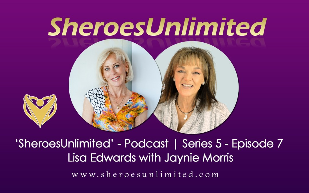 SheroesUnlimited Podcast | Lisa Edwards with Jaynie Morris