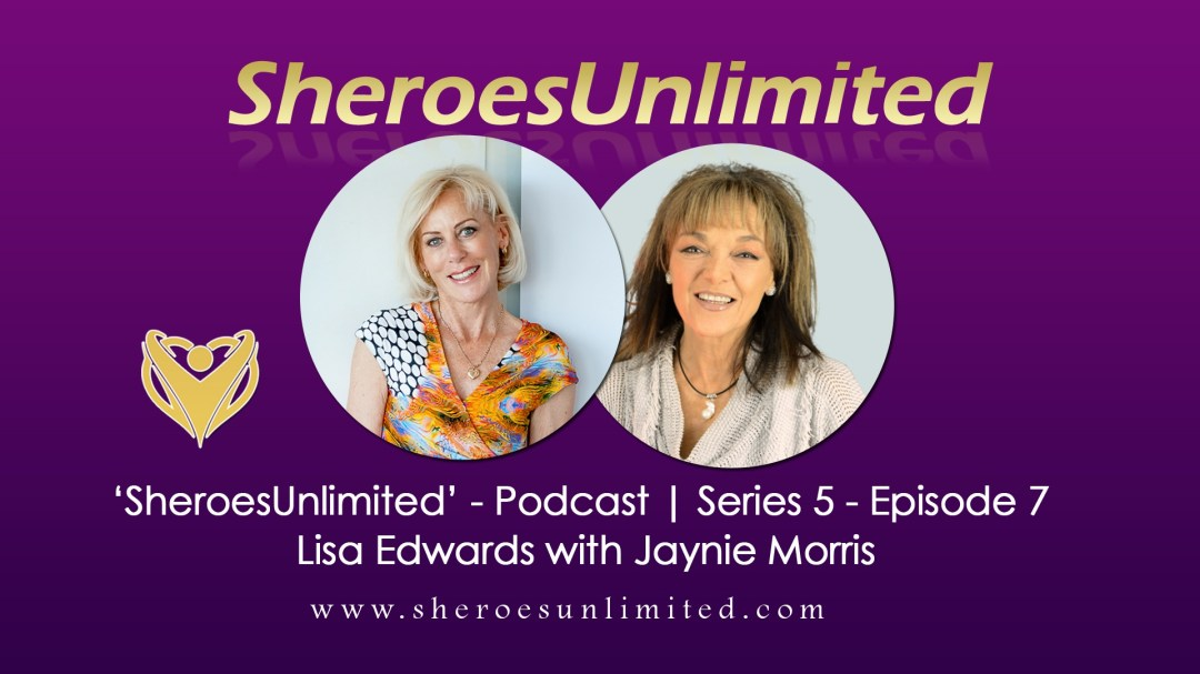 SheroesUnlimited-Podcast-Lisa-Edwards-With-Jaynie-Morris
