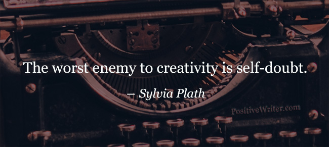 "Quotation re self-doubt by Sylvia Plath. ""The worst enemy to creativity is self-doubt."""