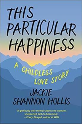 This Particular Happiness, memoir, Jackie Shannon Hollis, childlessness, book
