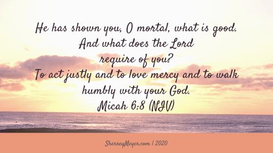 Micah 6:8 (NIV), justice, mercy, humility