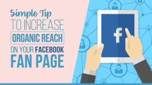 Simple Tip To Increase Organic Reach On Your FB Fan Page