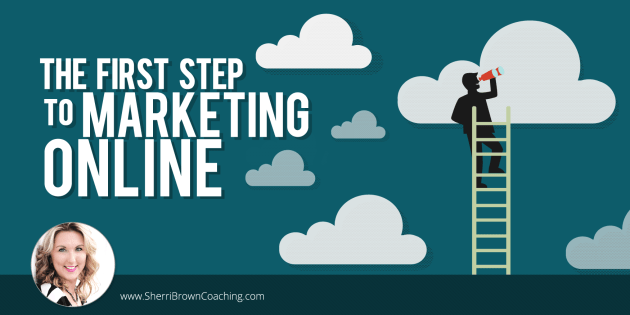 The first step to marketing online