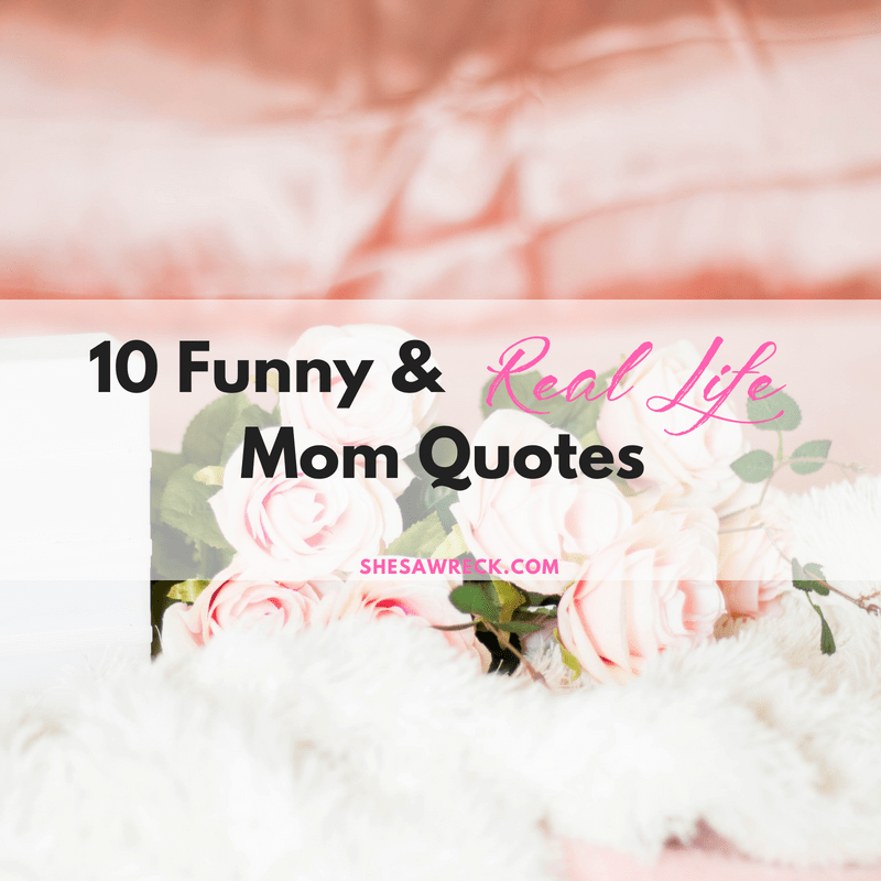 Real Life Quotes Unique 48 Funny Real Life Mom Quotes She's A Wreck