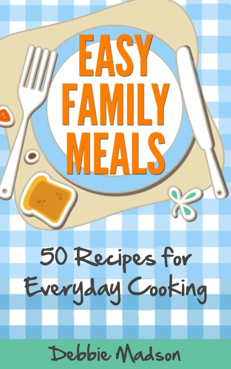 Easy Family Meals by Debbie Madison available free for limited time on Kindle