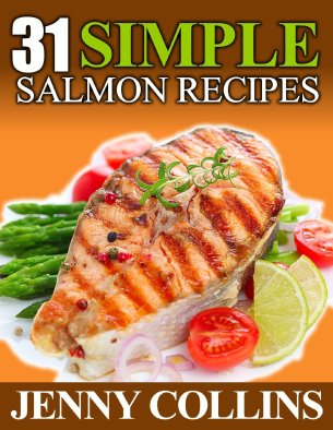 31 Simple Salmon Recipes by Jenny Collins available free for limited time on Kindle