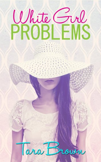 White Girl Problems by Tara Brown available free for limited time on Kindle