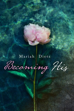 Becoming His by Mariah Dietz available free for limited time on Kindle