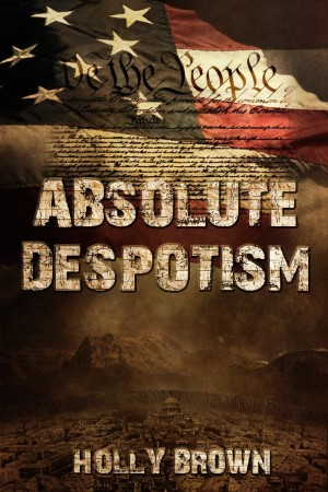 Absolute Despotism by Holly Brown available free for limited time on Kindle