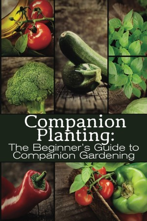Companion Planting by M Grande available free on Kindle for limited time offer