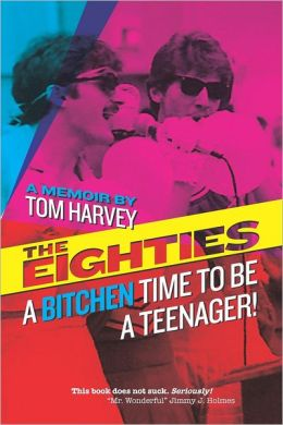 The Eighties: A Bitchen Time to be a Teenager by Tom Harvey available free for limited time on Kindle