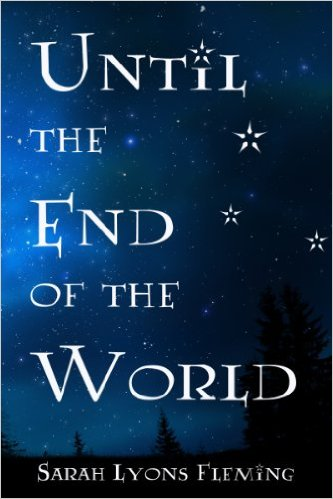 Until the End of the World by  Sarah Lyons Fleming available free for limited time on Nook and Kindle