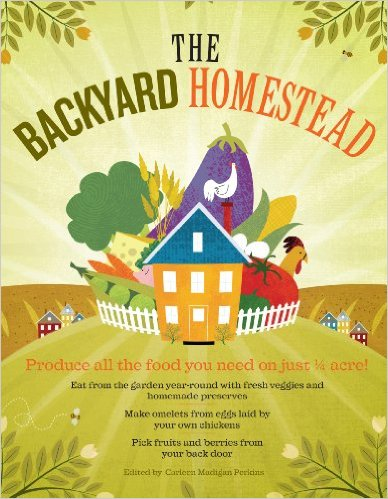 The Backyard Homestead by  Carleen Madigan available on Nook and KIndle for only $2.99