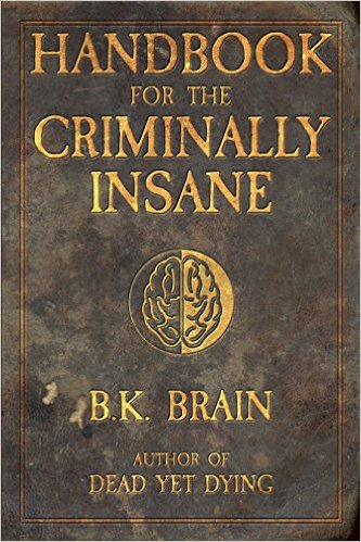 Handbook for the Criminally Insane by BK Brain available free for limited time on Nook and Kindle