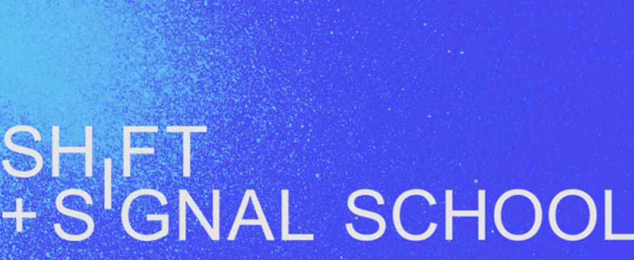 The School of Shift + Signal