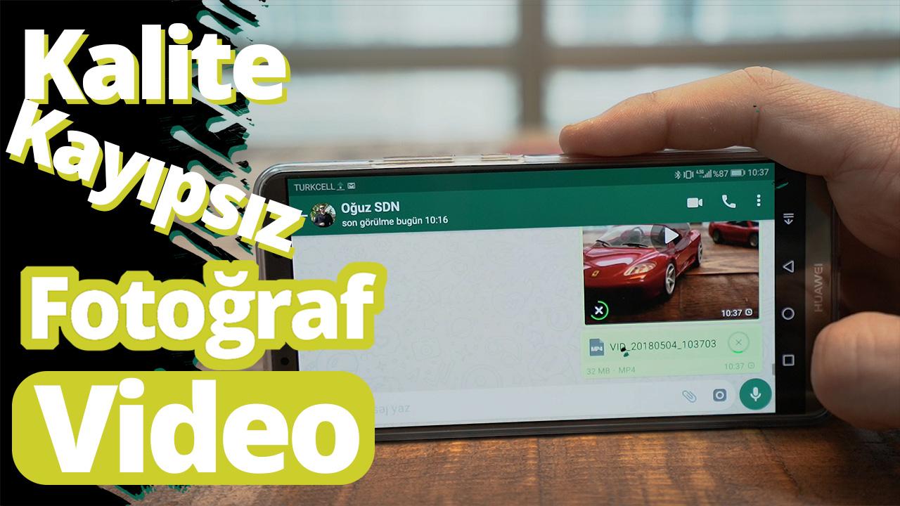 Whatsapp video ve fotoğrafları nasıl kayıpsız gönderilir