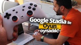 Google Stadia ile oyun oynadık