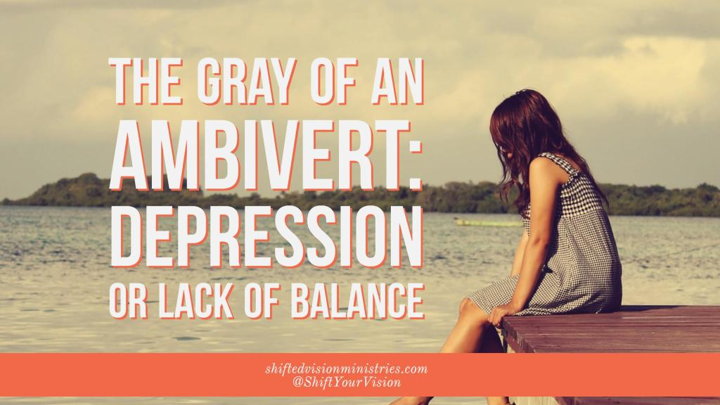 The Gray of an Ambivert: Depression or Lack of Balance?