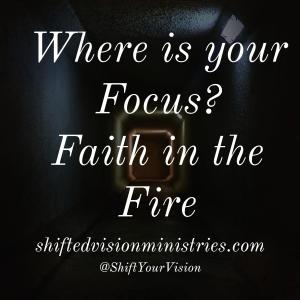 Where is your Focus? Faith in the Fire