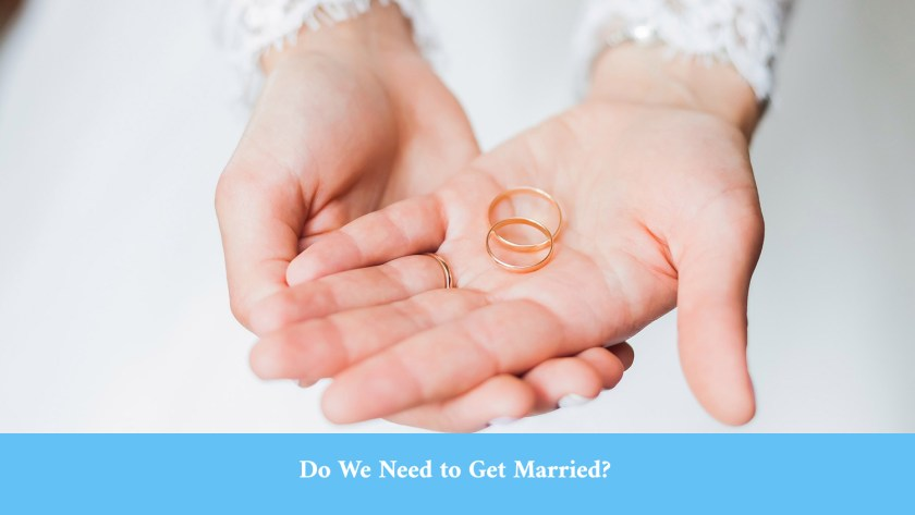 Do We Need To Get Married 9 Reasons To Take Marriage Off Our Adult To Do List