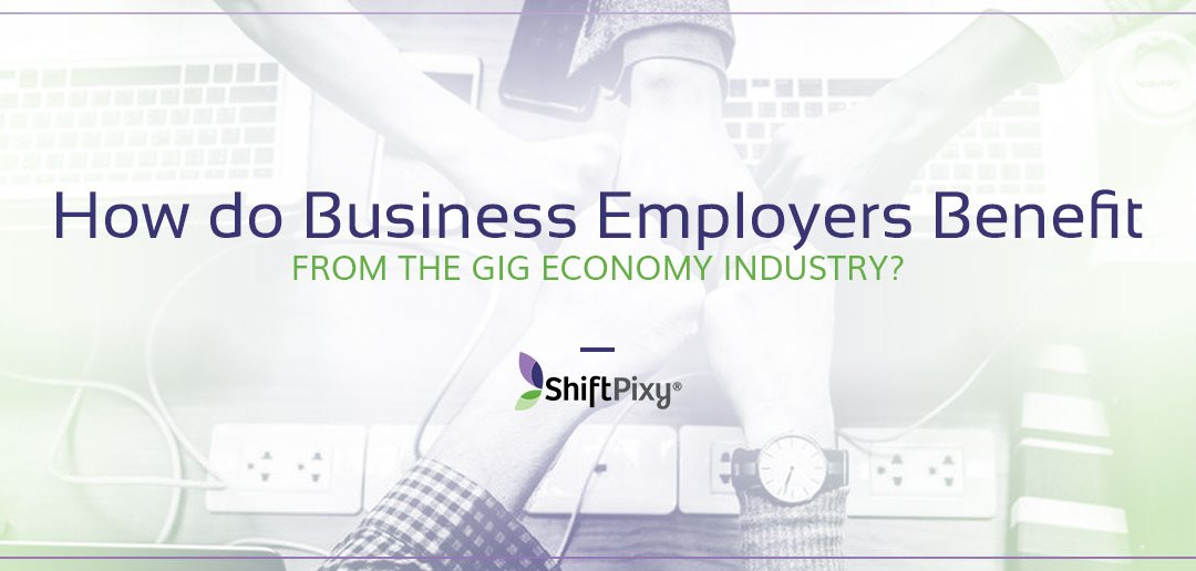 How do Business Employers Benefit from the Gig Economy Industry?
