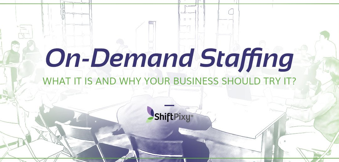 On-demand Staffing – What It Is and Why Your Business Should Try It