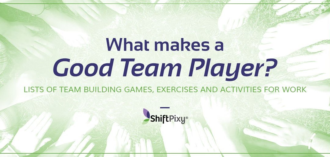 What Makes A Good Team Player? Lists of Team Building Games, Exercises and Activities For Work