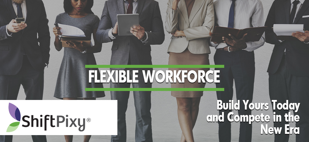 Flexible Workforce – Build Yours & Compete in the New Era