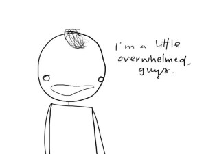 This very well-drawn picture describes how I was feeling.