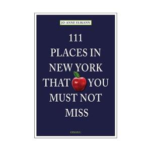 111 Places in New York that You Must Not Miss by Jo-Ann Elikann NYC Guide Books