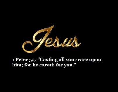 "1 Peter 5:7 ""Casting all your care upon him; for he careth for you."""