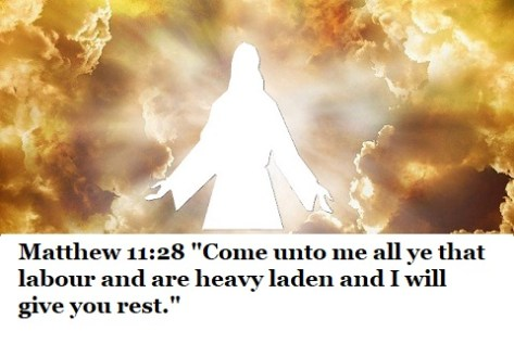 "Matthew 11:28 ""Come unto me, all ye that labour and are heavy laden, and I will give you rest."""