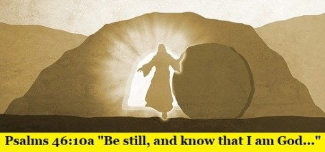 "Psalms 46:10a ""Be still, and know that I am God..."""