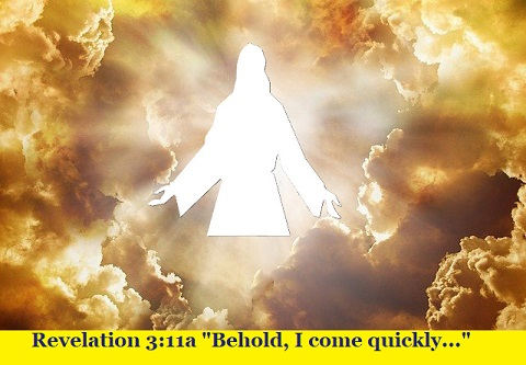 "Revelation 3:11a ""Behold, I come quickly..."""