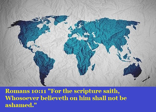 "Romans 10:11 ""For the scripture saith, Whosoever believeth on him shall not be ashamed."""
