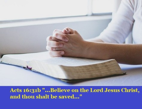 """Acts 16:31b """"...Believe on the Lord Jesus Christ, and thou shalt be saved..."""""""