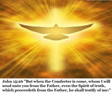 "John 15:26 ""But when the Comforter is come, whom I will send unto you from the Father, even the Spirit of truth, which proceedeth from the Father, he shall testify of me:"""