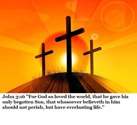 """John 3:16 """"For God so loved the world, that he gave his only begotten Son, that whosoever believeth in him should not perish, but have everlasting life."""""""