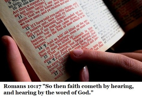 "Romans 10:17 ""So then faith cometh by hearing, and hearing by the word of God."""