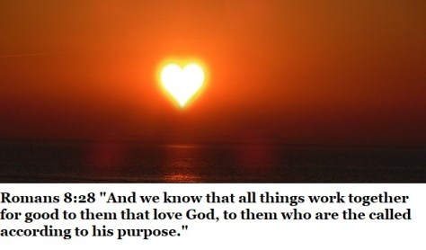 """Romans 8:28 """"And we know that all things work together for good to them that love God, to them who are the called according to his purpose."""""""